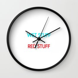 Be a Firefighter: Put Wet Stuff on Red Stuff T-Shirt Wall Clock
