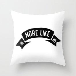 Be More Like Me Throw Pillow