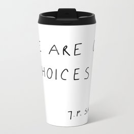 we are our choices III. Metal Travel Mug