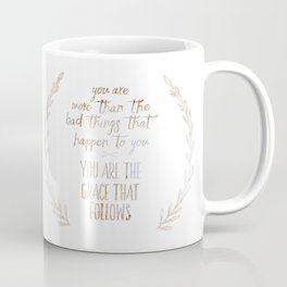 You are more than the bad things that happen to you. You are the grace that follows // Tara Coffee Mug