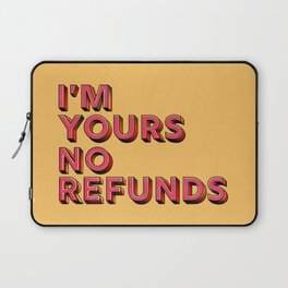 I am yours no refunds - typography Laptop Sleeve