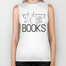 Quit Staring At My Books Biker Tank
