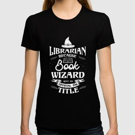Librarian because book wizard Library T-shirt