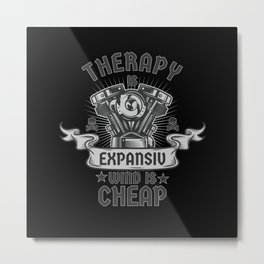 Therapy Is Expensive Wind Is Cheap - Biker Design Metal Print