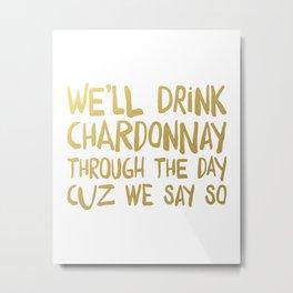 We'll Drink Chardonnay Metal Print