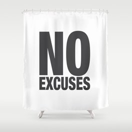 No Excuses - Gray Shower Curtain
