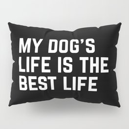 Dog's Life Funny Quote Pillow Sham