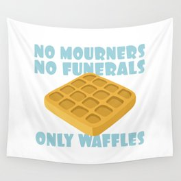 No Mourners No Funerals Only Waffles Wall Tapestry