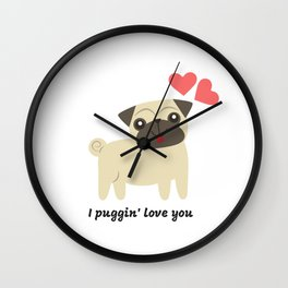 Pug Love, I Puggin' Love You Wall Clock