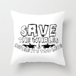 Save The Whales: Before It's Too Late Throw Pillow