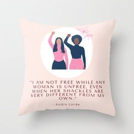 """""""I'm Not Free While Any Waman Is Unfree, Even When Her Shackles Are Very Different From My Own."""" Throw Pillow"""