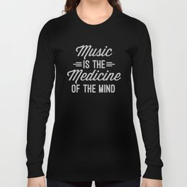 Music Medicine Mind Quote Long Sleeve T-shirt