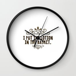 I put the lotion in the basket Wall Clock