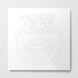 Bearded for her pleasure Metal Print