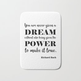 You are never given a dream without also being given the power to make it come true Bath Mat