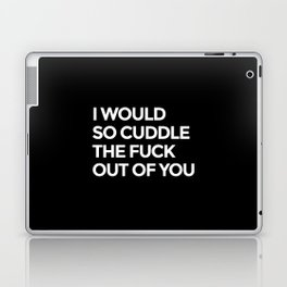 I WOULD SO CUDDLE THE FUCK OUT OF YOU (Black & White) Laptop & iPad Skin