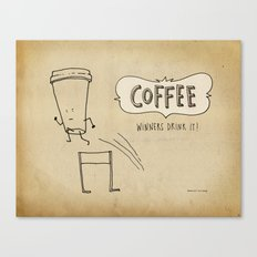 COFFEE  Winners Drink It! Canvas Print