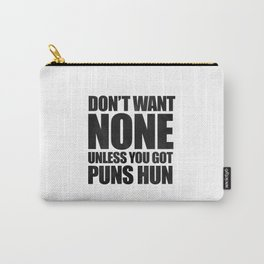Don't Want None Unless You Got Puns Hun Carry-All Pouch
