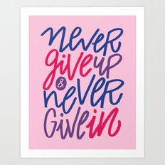 Never Give Up & Never Give In Art Print