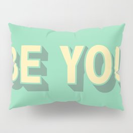 Be You \\ Positive Quote Typography Pillow Sham