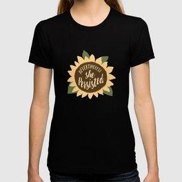 nevertheless she persisted sunflower T-shirt