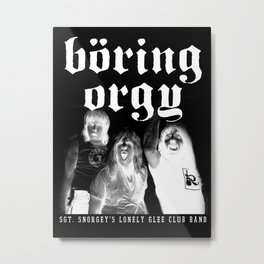 Boring Orgy - Sgt. Snorgey's Lonely Glee Club Band Metal Print