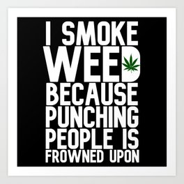 I Smoke Weed Punching is Frowned Upon Art Print