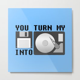 You turn my floppy disk into hard drive Metal Print