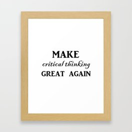 Make critical thinking great again Framed Art Print