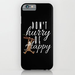 Sloth - Don't Hurry Be Happy iPhone Case