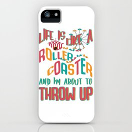 Roller Coaster Life Like a Roller Coaster and I'm About to Throw Up Funny Life Gift iPhone Case