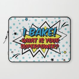 I bake. What is your superpower? Laptop Sleeve