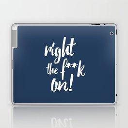 Right the f**k on! Laptop & iPad Skin