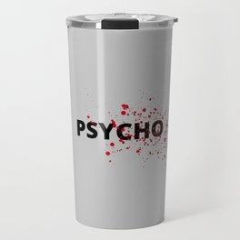 The Psycho I Travel Mug