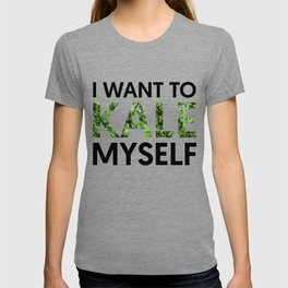 I want to kale myself. T-shirt