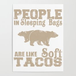 Camping Gift People In Sleeping Bags Are Like Soft Tacos Bear Gift Poster