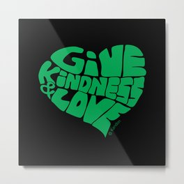 GIVE KINDNESS & LOVE - green on black Metal Print