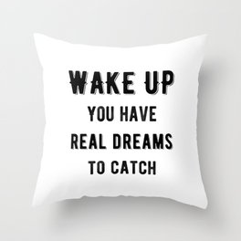 Inspirational - Catch Real Dreams Throw Pillow