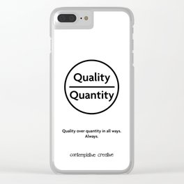 """Quality Over Quantity - Design #1 of the """"Words To Live By"""" series Clear iPhone Case"""