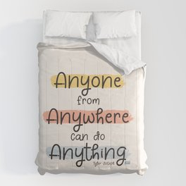 Anyone from Anywhere can do Anything Comforters