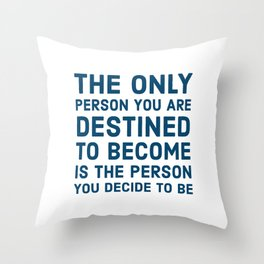 The only person you are destined to become is the person you decide to be Throw Pillow