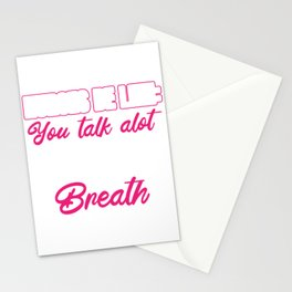 You Talk A Lot For Someone That In Short For Breath Stationery Cards