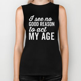 Reason Act My Age Funny Quote Biker Tank