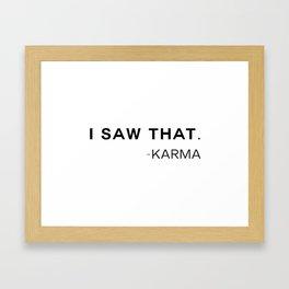 Karma Saw That Framed Art Print