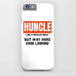 Huncle Like Good Looking and Hot Uncle iPhone Case