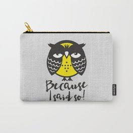 Owl. Because i said so. Carry-All Pouch