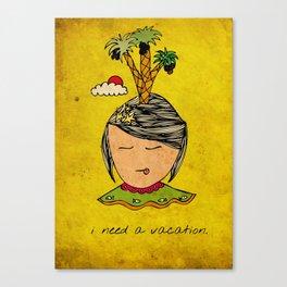 I Need A Vacation Canvas Print