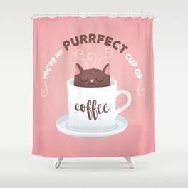 You're my Purrfect cup of Coffee Cat Shower Curtain