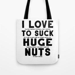 Fantasy Football Loser I Love to Suck Huge Nuts Tote Bag
