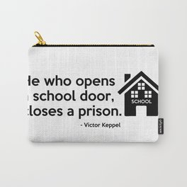 He who opens a school door, closes a prison. Carry-All Pouch